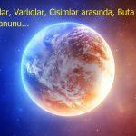 Bütün Kütlələr, Varlıqlar, Cisimlər arasında, Buta – Peysli, Eksentrik Qanunu…