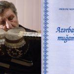 """Әкрәм Мәммәдлинин нота йаздығы """"Азәрбайҹан муғамлары"""" китабы һаггында"""