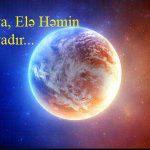Dünya, Elə Həmin Dünyadır…