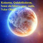 Kainatın, Qalaktikaların, Sonu ola bilərsə əgər, onda, Nələr Olar?…