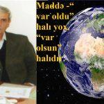 """Maddə -"""" var oldu"""" halı yox, """"var olsun"""" halıdır."""