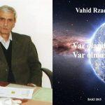 """Vahid Rzaev və onun """"VAR OLANDAN, var olmuşuq"""" Kitabı barədə bildiklərimdən…"""
